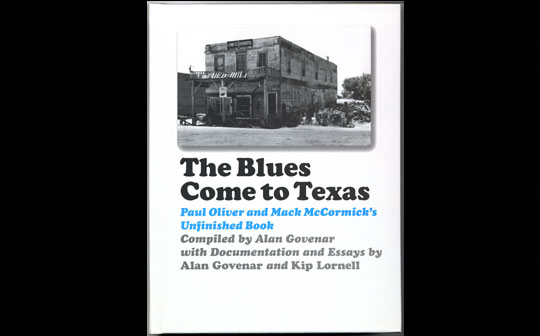 The Blues Come To Texas — Paul Oliver and Mack McCormick's Unfinished Book