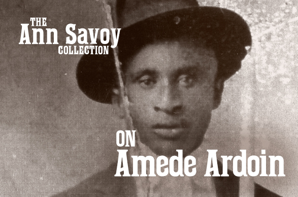 Ann Savoy Collection: On Amédé Ardoin